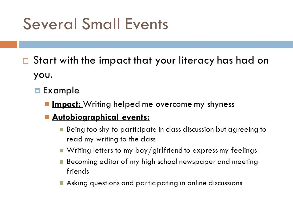 Several Small Events  Start with the impact that your literacy has had on you.