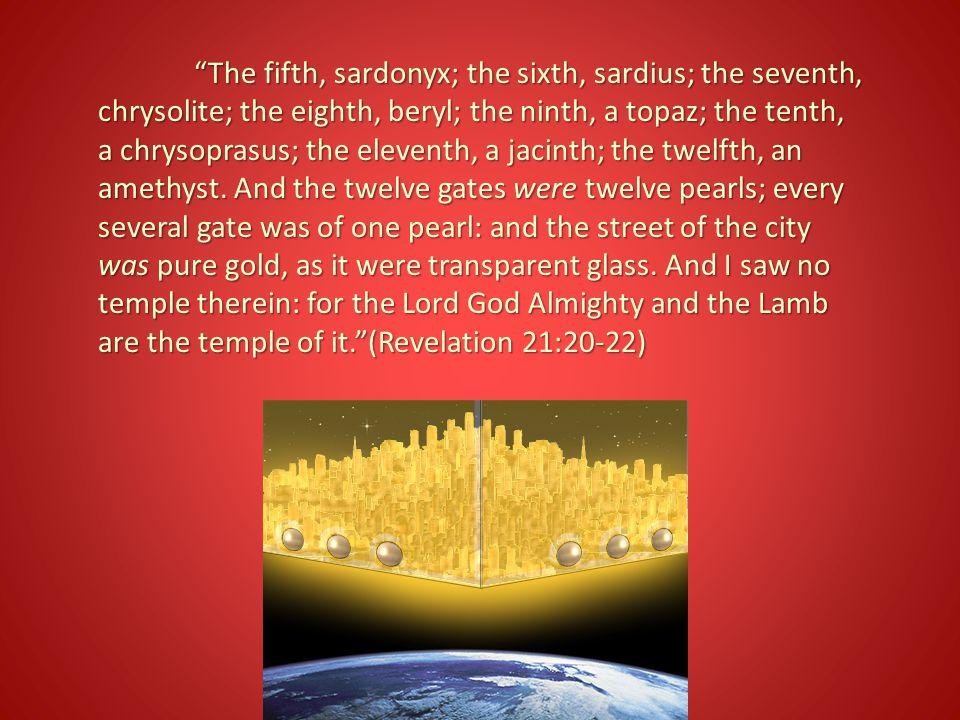 """The fifth, sardonyx; the sixth, sardius; the seventh, chrysolite; the eighth, beryl; the ninth, a topaz; the tenth, a chrysoprasus; the eleventh, a j"