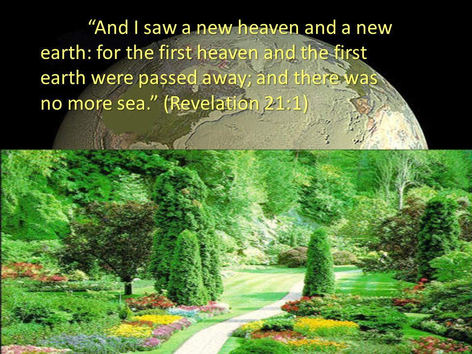 """""""And I saw a new heaven and a new earth: for the first heaven and the first earth were passed away; and there was no more sea."""" (Revelation 21:1)"""