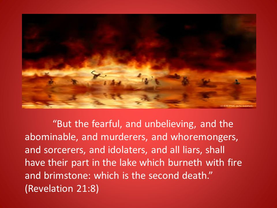 """""""But the fearful, and unbelieving, and the abominable, and murderers, and whoremongers, and sorcerers, and idolaters, and all liars, shall have their"""