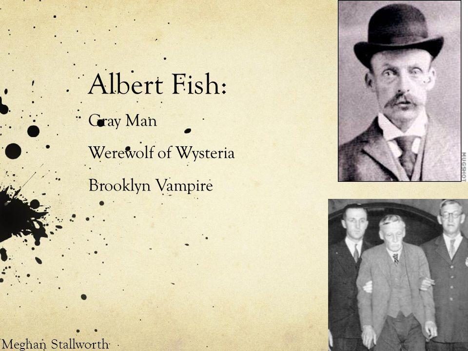 Albert Fish: Gray Man Werewolf of Wysteria Brooklyn Vampire Meghan Stallworth