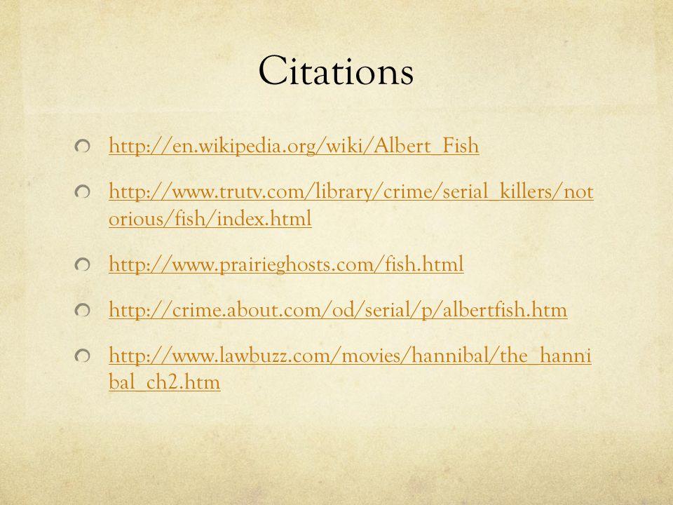 Citations http://en.wikipedia.org/wiki/Albert_Fish http://www.trutv.com/library/crime/serial_killers/not orious/fish/index.html http://www.prairieghos