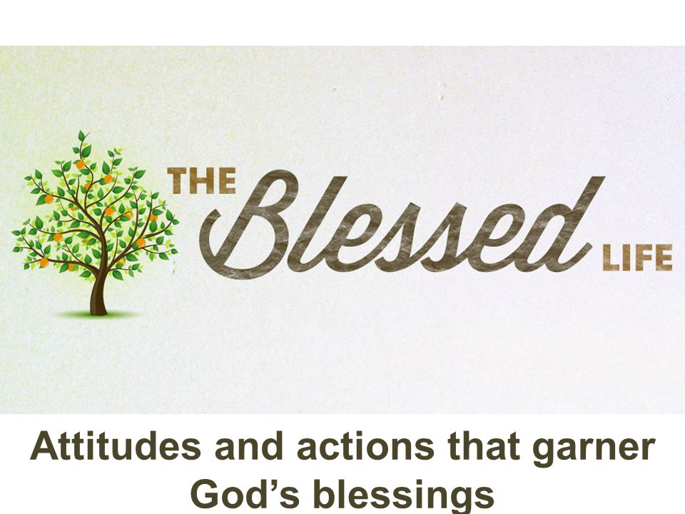 Attitudes and actions that garner God's blessings