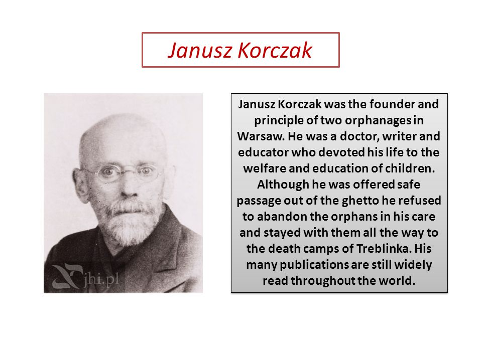 Janusz Korczak was the founder and principle of two orphanages in Warsaw.
