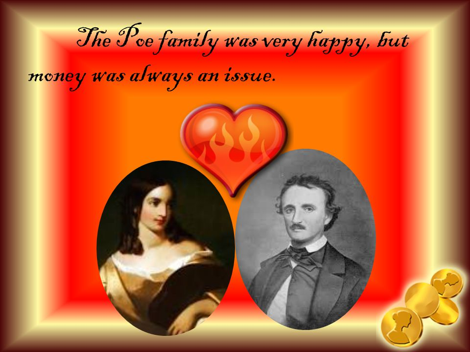 The Poe family was very happy, but money was always an issue.
