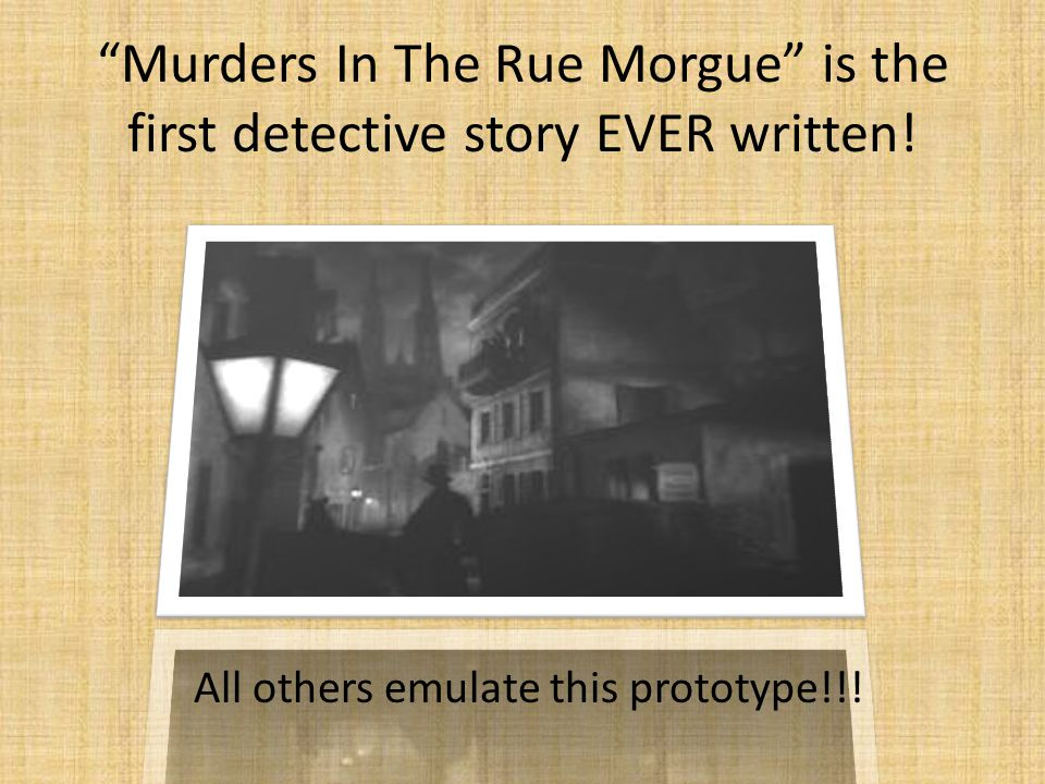 """Murders In The Rue Morgue"" is the first detective story EVER written! All others emulate this prototype!!!"