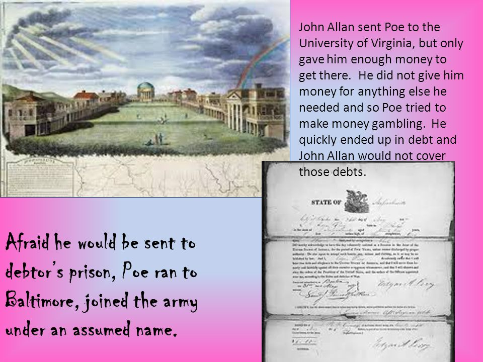 John Allan sent Poe to the University of Virginia, but only gave him enough money to get there. He did not give him money for anything else he needed