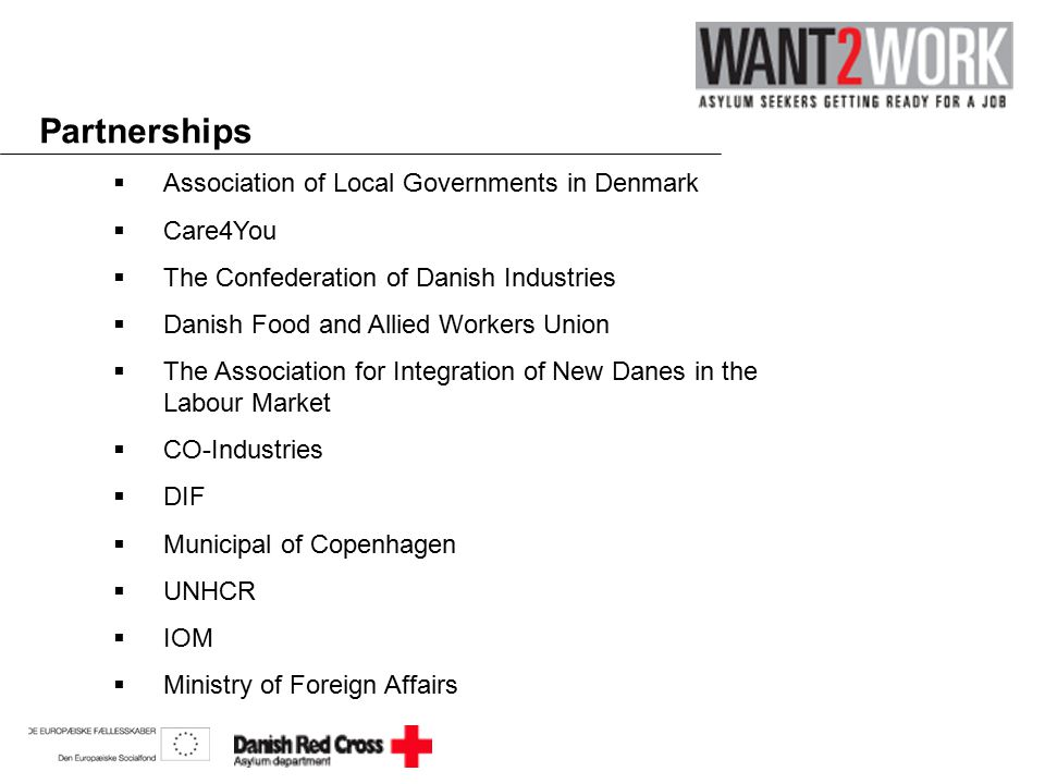 Partnerships  Association of Local Governments in Denmark  Care4You  The Confederation of Danish Industries  Danish Food and Allied Workers Union  The Association for Integration of New Danes in the Labour Market  CO-Industries  DIF  Municipal of Copenhagen  UNHCR  IOM  Ministry of Foreign Affairs