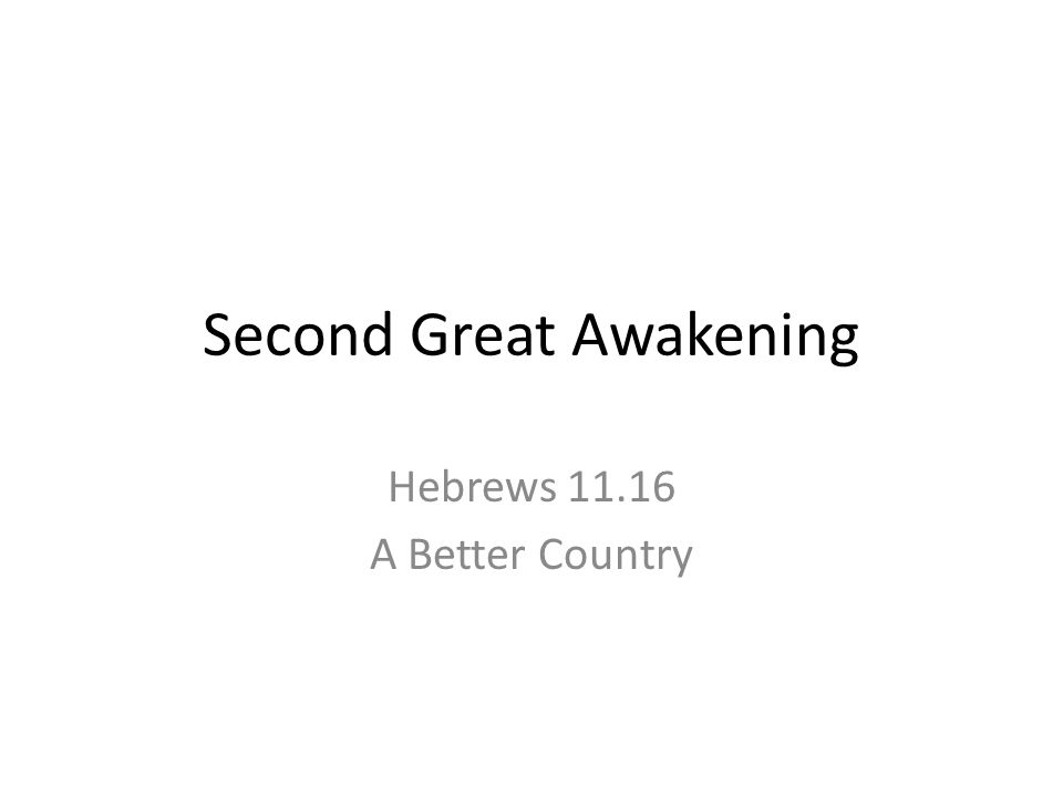 Second Great Awakening Hebrews 11.16 A Better Country