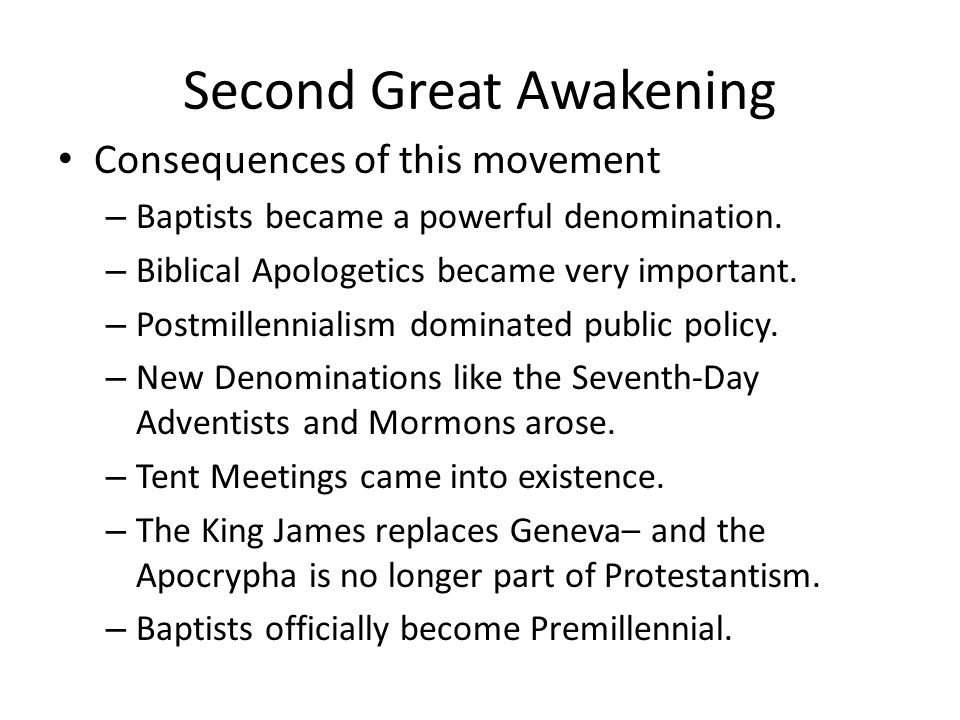 Second Great Awakening Consequences of this movement – Baptists became a powerful denomination.