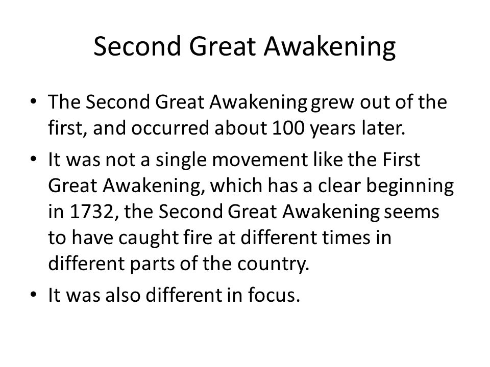 Second Great Awakening The Second Great Awakening is also known as the Methodist Revival Awakening, because Methodist Churches led the way– with a Lot of Baptists involved in the States.