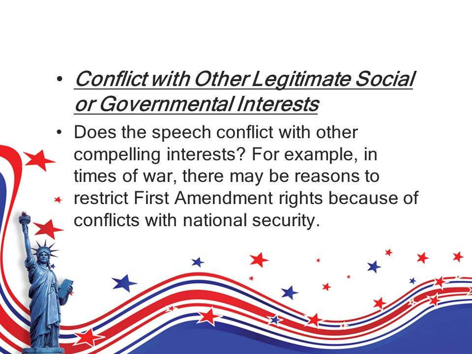 Conflict with Other Legitimate Social or Governmental Interests Does the speech conflict with other compelling interests.