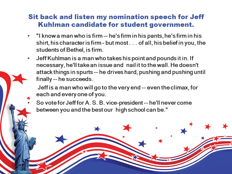 Sit back and listen my nomination speech for Jeff Kuhlman candidate for student government.