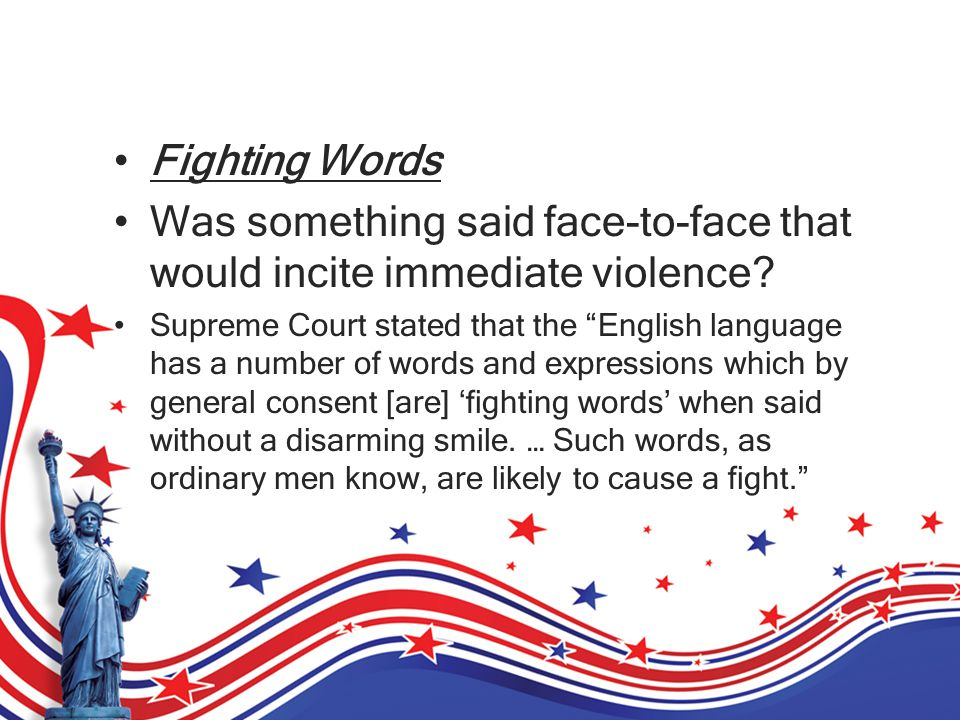 Fighting Words Was something said face-to-face that would incite immediate violence.