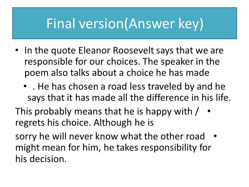 Final version(Answer key) In the quote Eleanor Roosevelt says that we are responsible for our choices. The speaker in the poem also talks about a choi