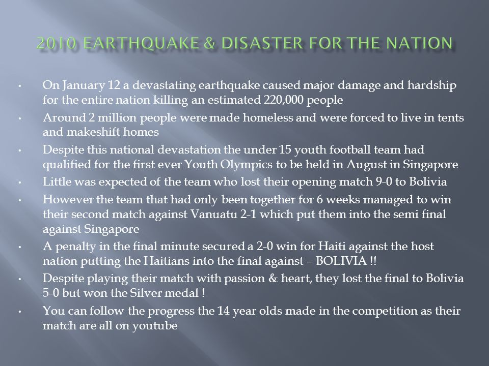 On January 12 a devastating earthquake caused major damage and hardship for the entire nation killing an estimated 220,000 people Around 2 million peo