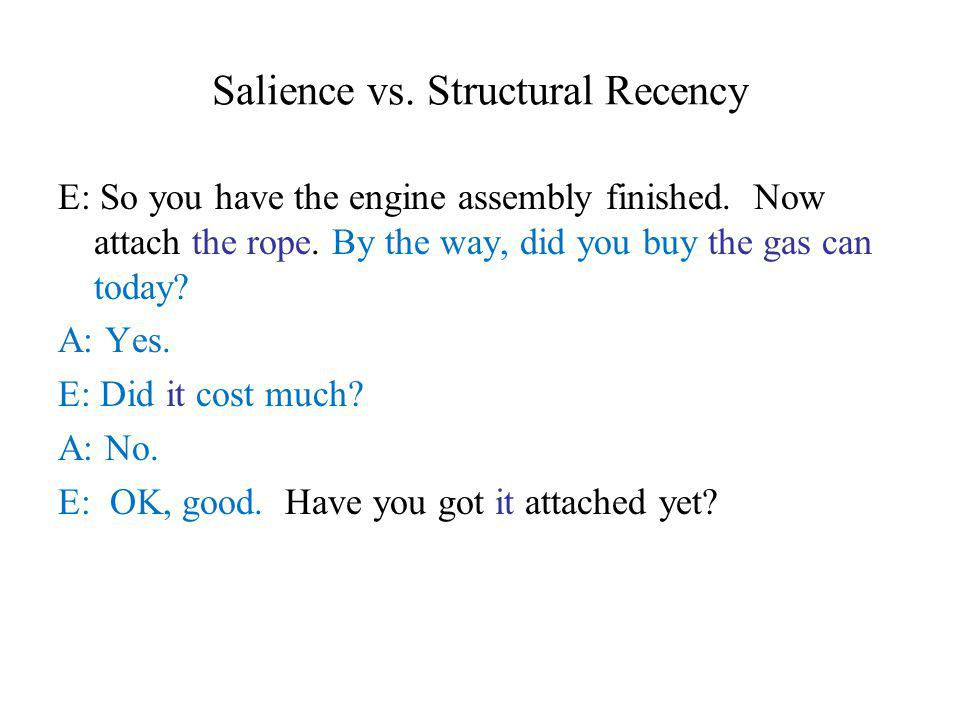 Salience vs. Structural Recency E: So you have the engine assembly finished.