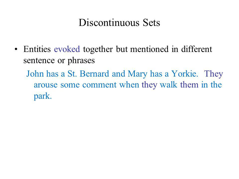 Discontinuous Sets Entities evoked together but mentioned in different sentence or phrases John has a St.