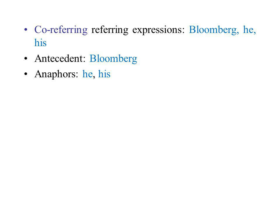 Co-referring referring expressions: Bloomberg, he, his Antecedent: Bloomberg Anaphors: he, his