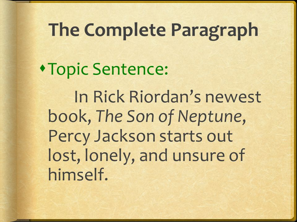 The Complete Paragraph  Topic Sentence: In Rick Riordan's newest book, The Son of Neptune, Percy Jackson starts out lost, lonely, and unsure of himse