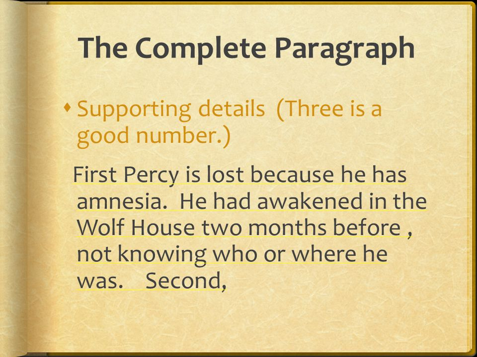 The Complete Paragraph  Supporting details (Three is a good number.) First Percy is lost because he has amnesia. He had awakened in the Wolf House tw