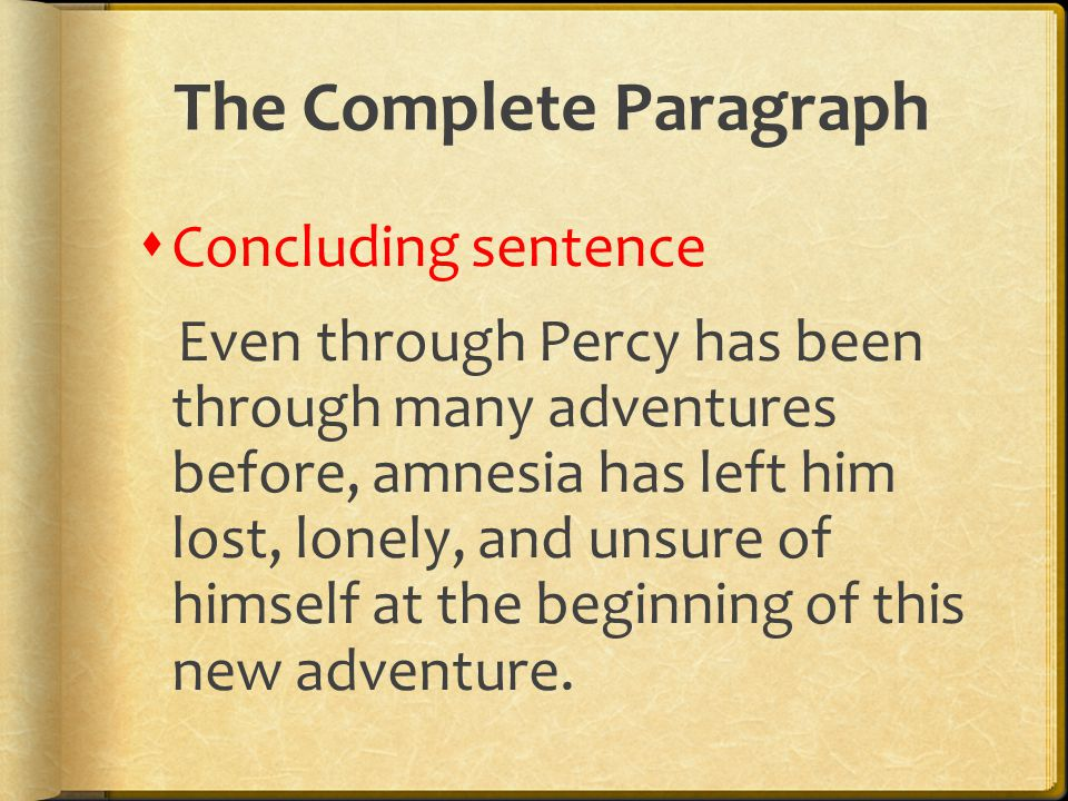 The Complete Paragraph  Concluding sentence Even through Percy has been through many adventures before, amnesia has left him lost, lonely, and unsure