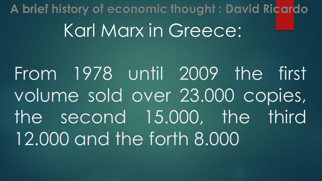 From 1978 until 2009 the first volume sold over 23.000 copies, the second 15.000, the third 12.000 and the forth 8.000 Karl Marx in Greece: