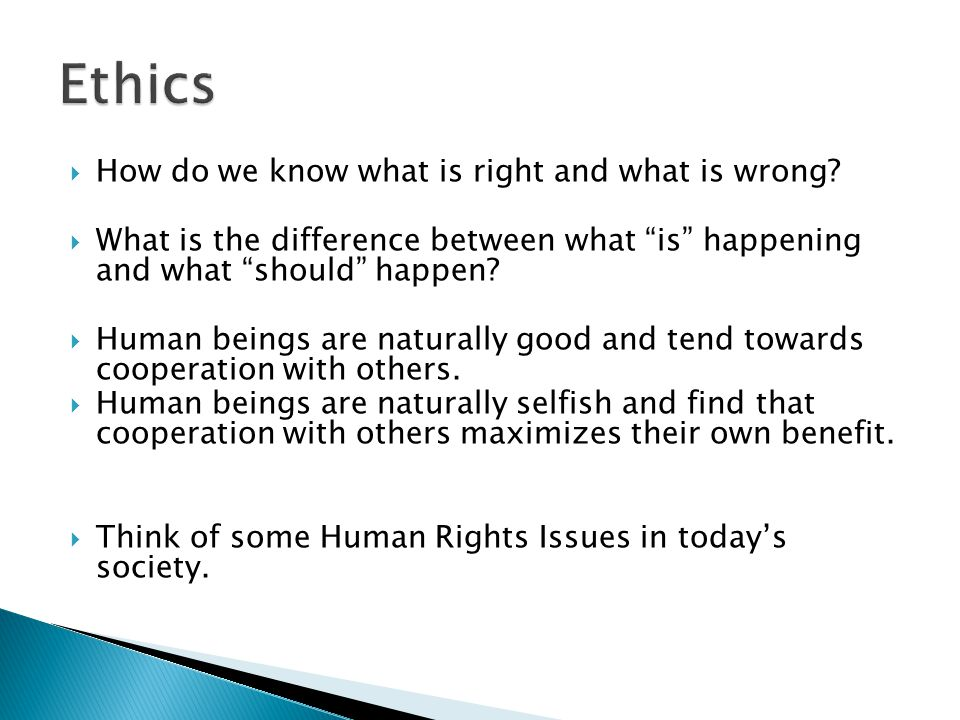 """ How do we know what is right and what is wrong?  What is the difference between what """"is"""" happening and what """"should"""" happen?  Human beings are na"""