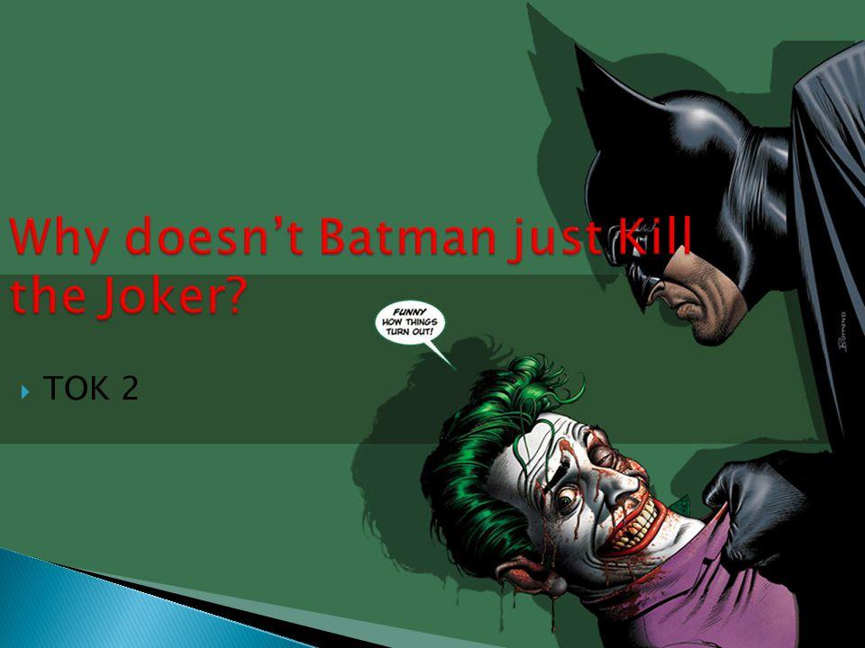 Why doesn't Batman just Kill the Joker?  TOK 2