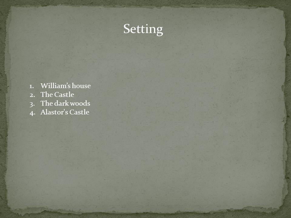 Setting 1.William's house 2.The Castle 3.The dark woods 4.Alastor s Castle