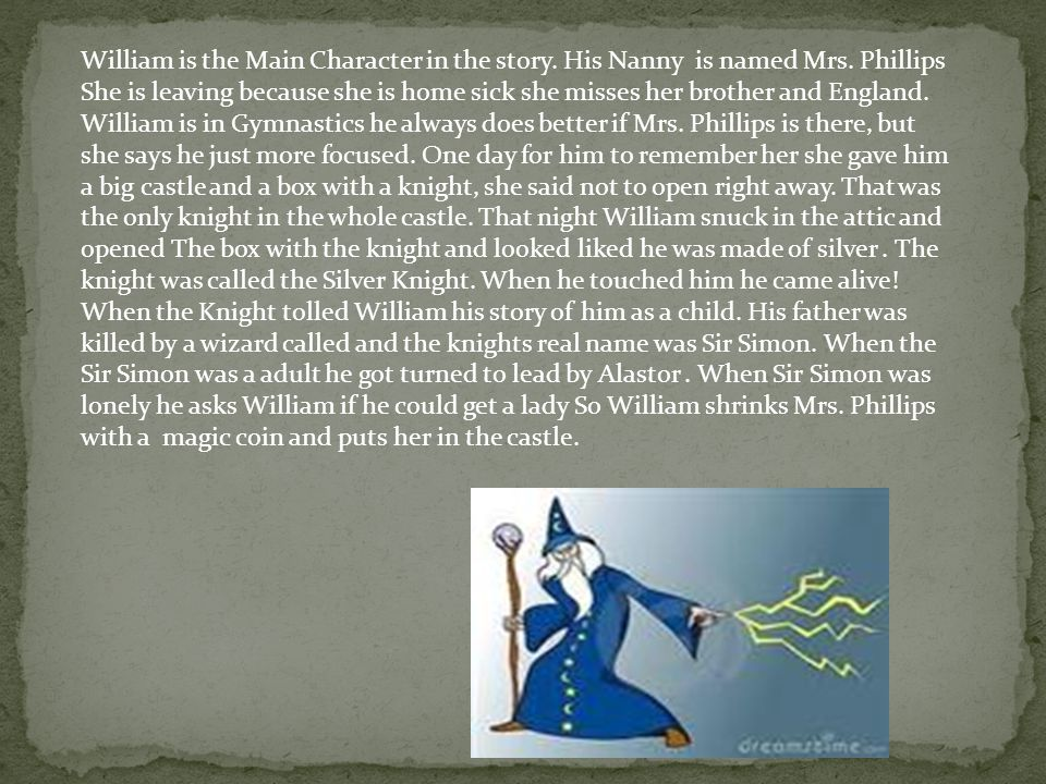 William is the Main Character in the story. His Nanny is named Mrs.