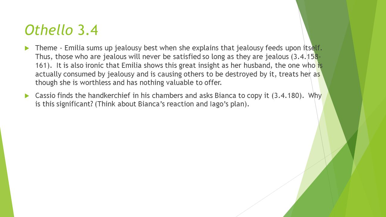 Othello 3.4  Theme - Emilia sums up jealousy best when she explains that jealousy feeds upon itself.
