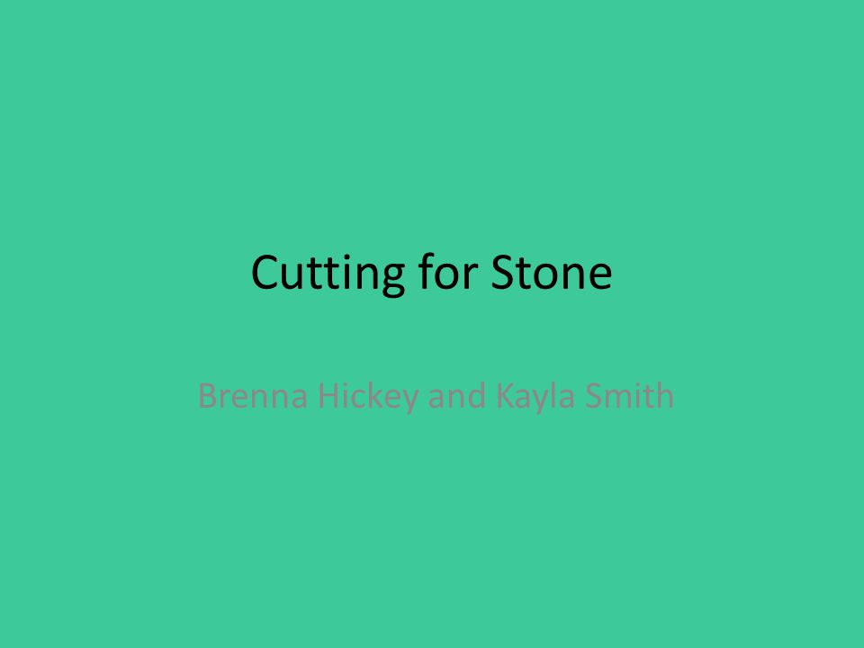 Cutting for Stone Brenna Hickey and Kayla Smith