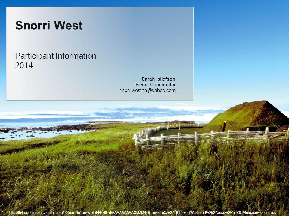 Participant Information 2014 Snorri West Sarah Isliefson Overall Coordinator snorriwestna@yahoo.com http://lh4.googleusercontent.com/-33moL9o1go4/UxDFNsB9_rI/AAAAAAAAAQI/MM4QCmw4ImQ/w2799-h2700/Western-l%2527anse%2Baux%2Bmeadows4.eps.jpg