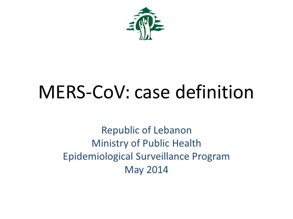 MERS-CoV: case definition Republic of Lebanon Ministry of Public Health Epidemiological Surveillance Program May 2014