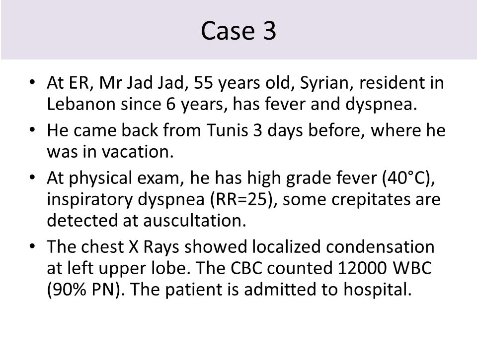 Case 3 At ER, Mr Jad Jad, 55 years old, Syrian, resident in Lebanon since 6 years, has fever and dyspnea.