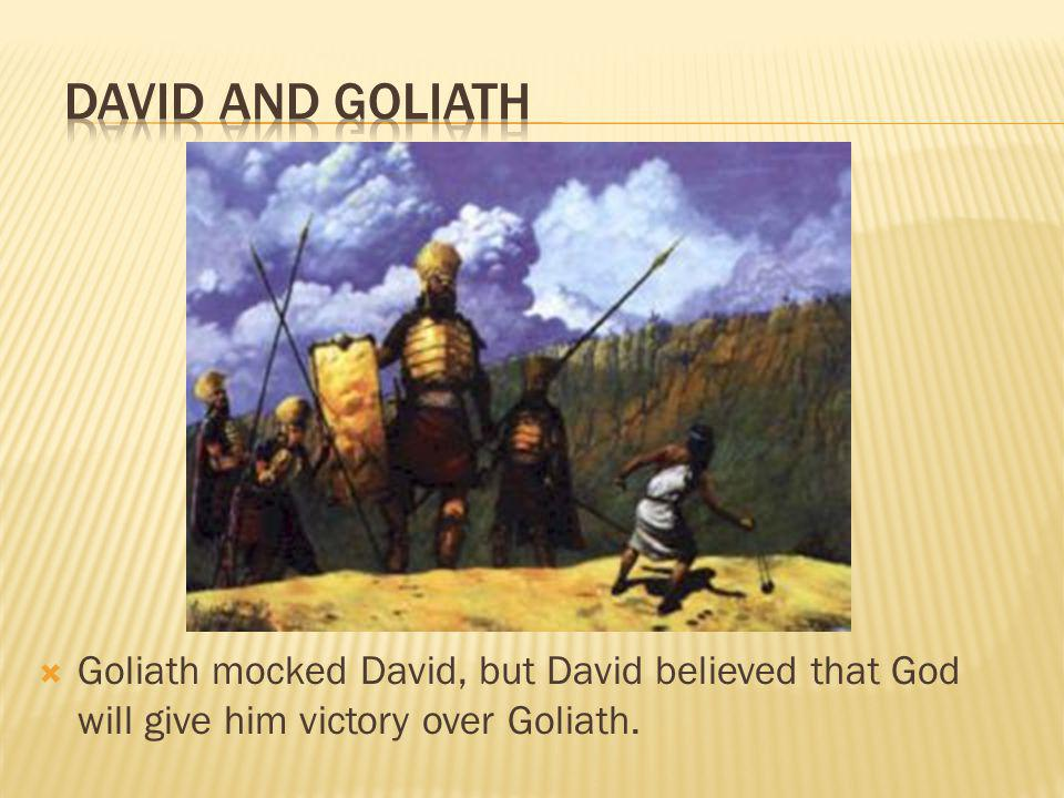 Goliath mocked David, but David believed that God will give him victory over Goliath.