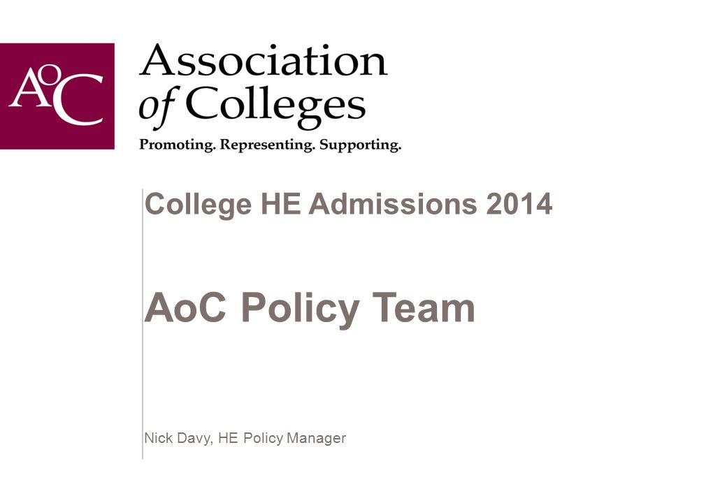 College HE Admissions 2014 AoC Policy Team Nick Davy, HE Policy Manager