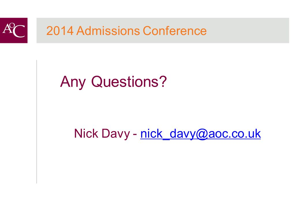 2014 Admissions Conference Any Questions? Nick Davy - nick_davy@aoc.co.uknick_davy@aoc.co.uk