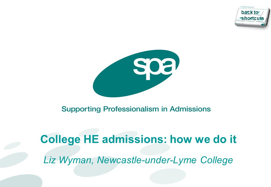 College HE admissions: how we do it Liz Wyman, Newcastle-under-Lyme College back to shortcuts