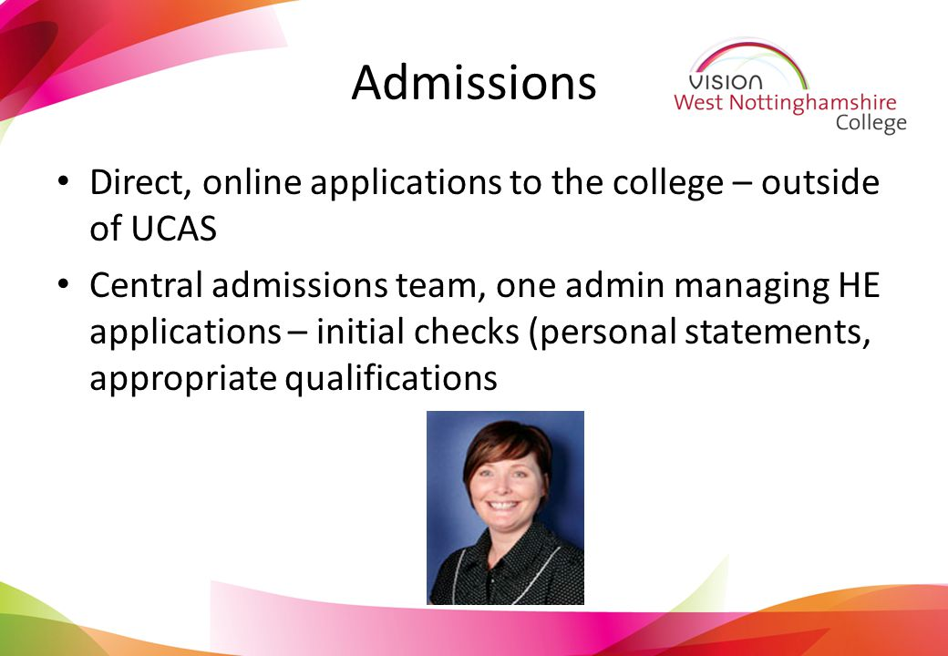 Admissions Direct, online applications to the college – outside of UCAS Central admissions team, one admin managing HE applications – initial checks (personal statements, appropriate qualifications