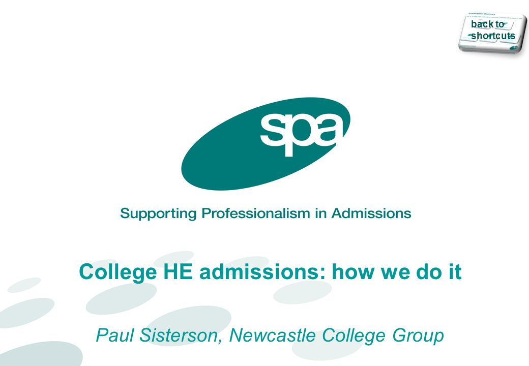 College HE admissions: how we do it Paul Sisterson, Newcastle College Group back to shortcuts