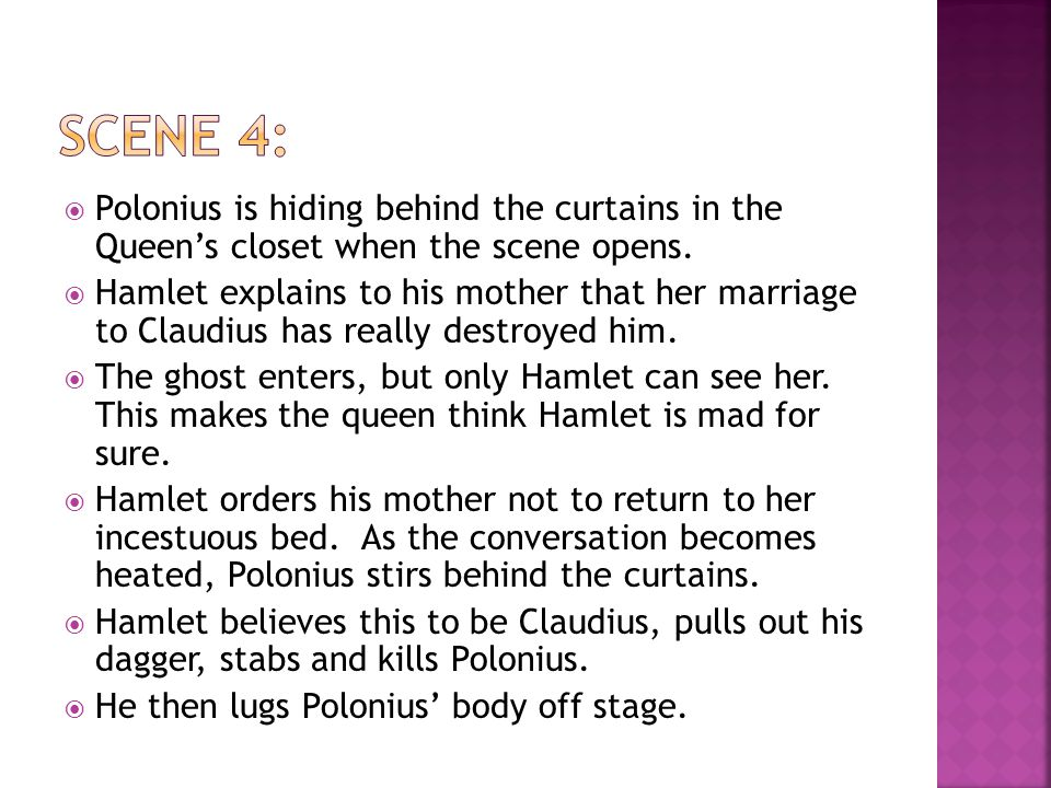  Polonius is hiding behind the curtains in the Queen's closet when the scene opens.