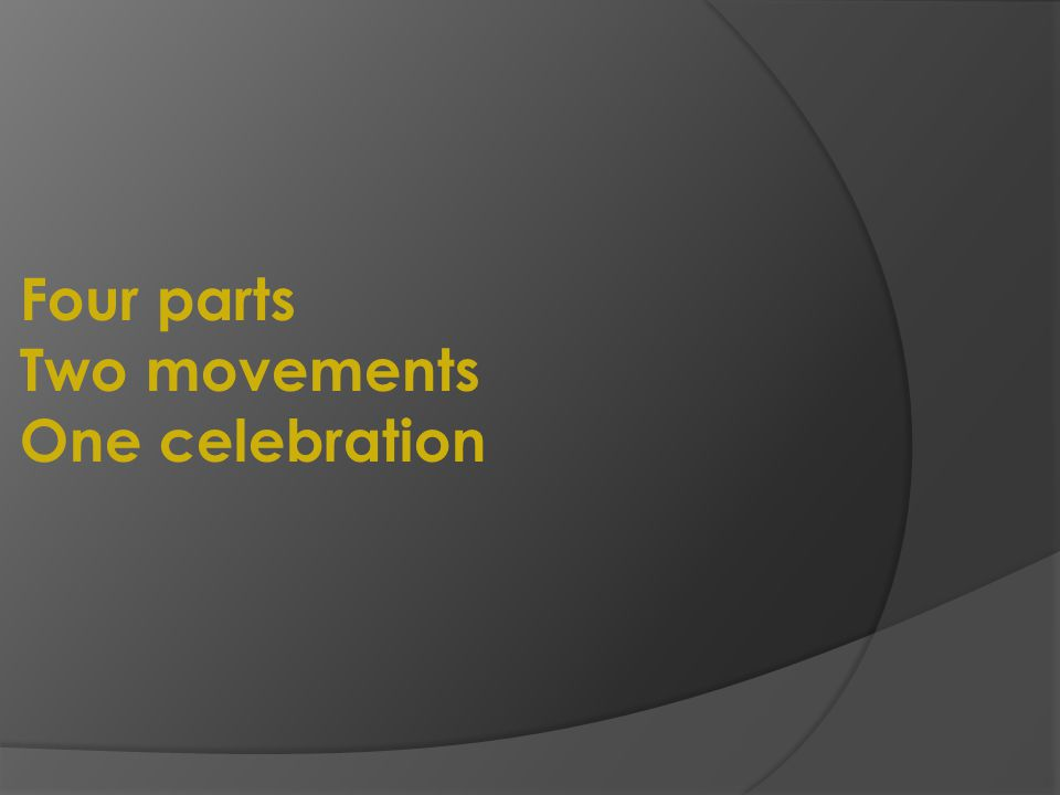 Four parts Two movements One celebration