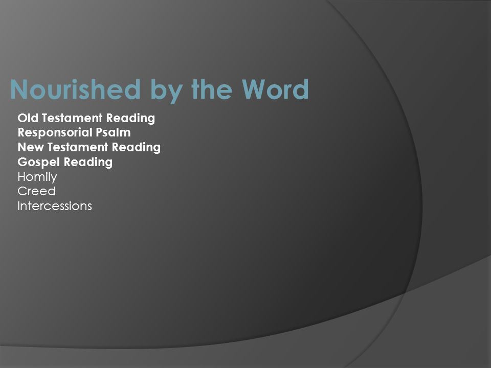 Nourished by the Word Old Testament Reading Responsorial Psalm New Testament Reading Gospel Reading Homily Creed Intercessions