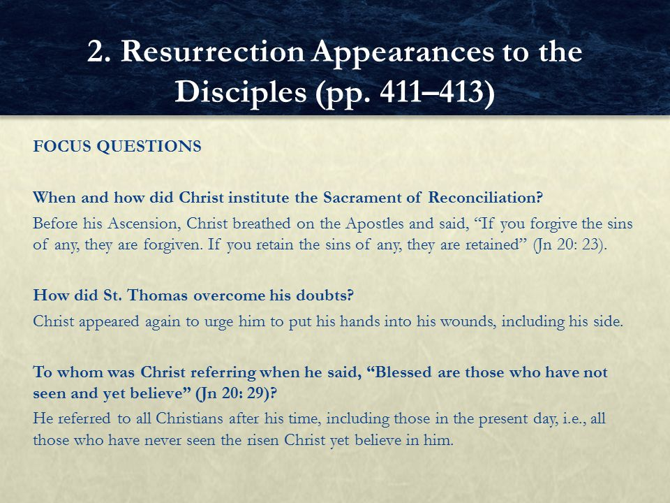 "FOCUS QUESTIONS When and how did Christ institute the Sacrament of Reconciliation? Before his Ascension, Christ breathed on the Apostles and said, ""If"