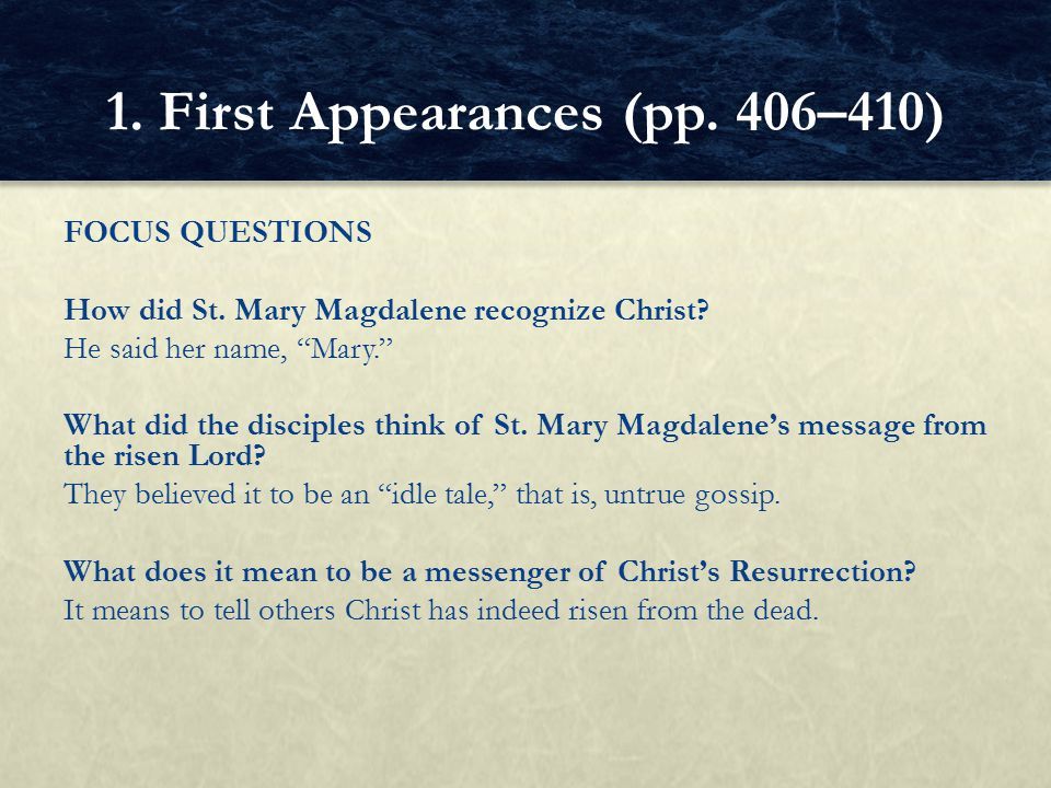 "FOCUS QUESTIONS How did St. Mary Magdalene recognize Christ? He said her name, ""Mary."" What did the disciples think of St. Mary Magdalene's message fr"