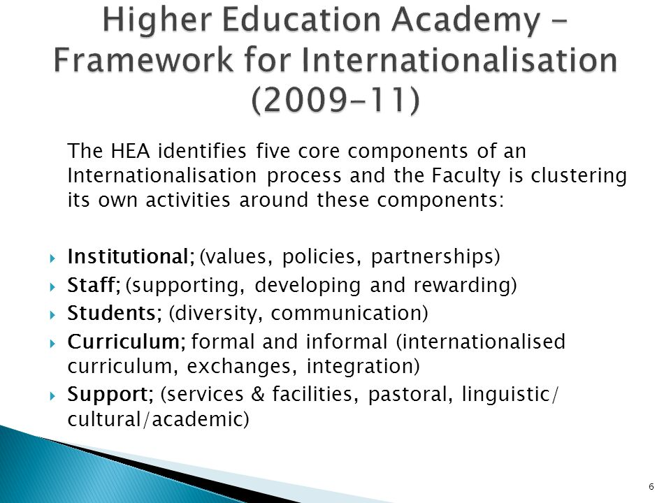 The HEA identifies five core components of an Internationalisation process and the Faculty is clustering its own activities around these components: 