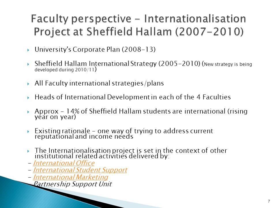  University's Corporate Plan (2008-13)  Sheffield Hallam International Strategy (2005-2010) ( New strategy is being developed during 2010/11 )  All