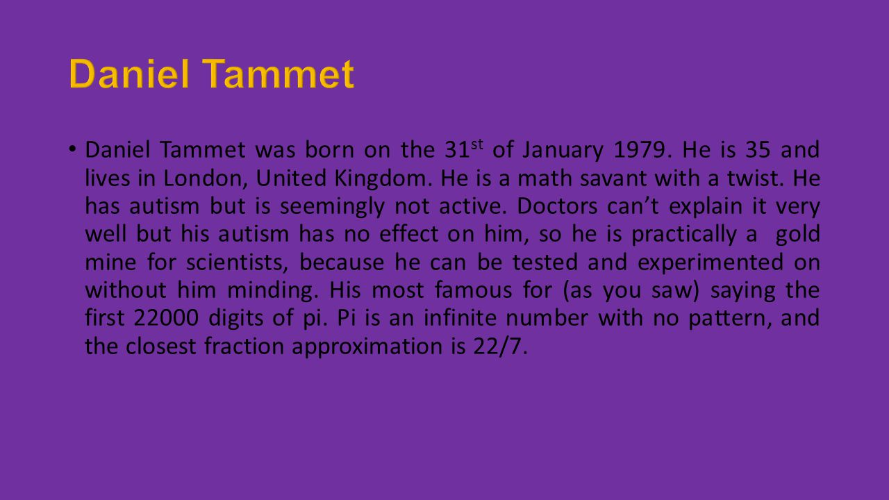 Daniel Tammet was born on the 31 st of January 1979.